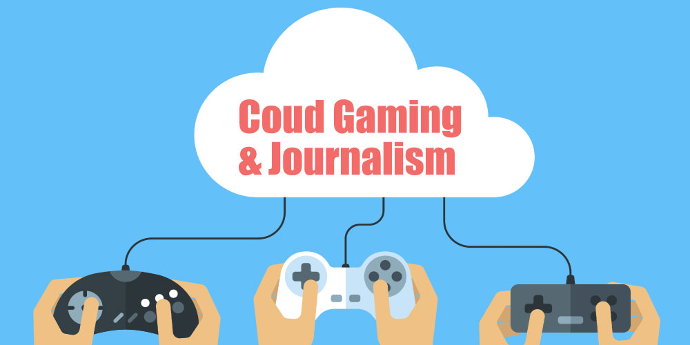 Cloud Gaming And Journalism