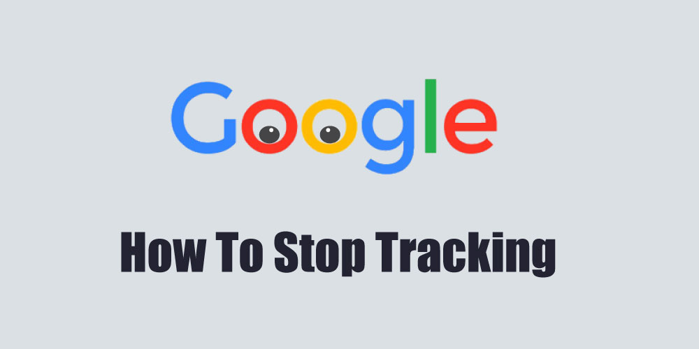 How to stop Google tracking