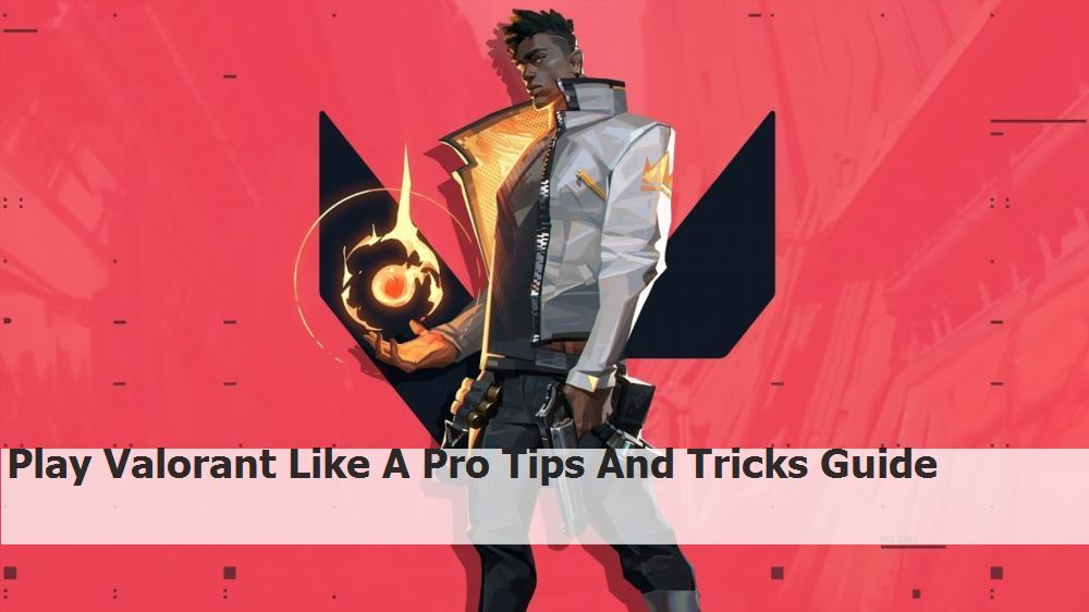 Play Valorant Like A Pro Tips And Tricks Guide nNg